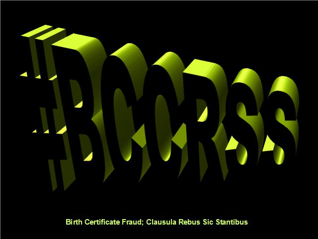 BIRTH CERTIFICATE FRAUD; CLAUSULA REBUS SICSTANTIBUS